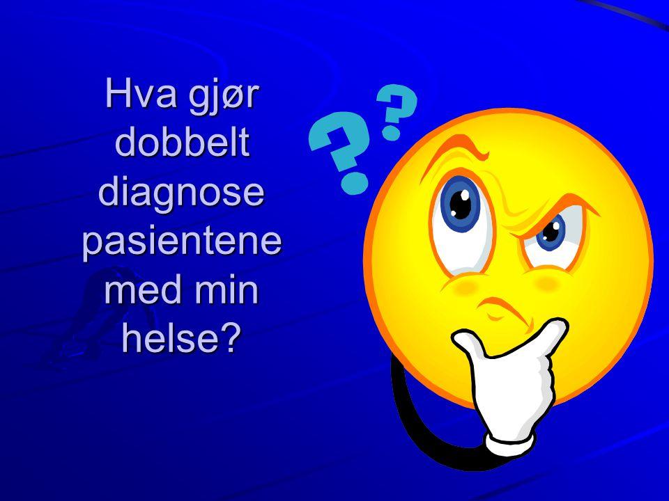Hva gjør dobbelt diagnose pasientene med min helse?