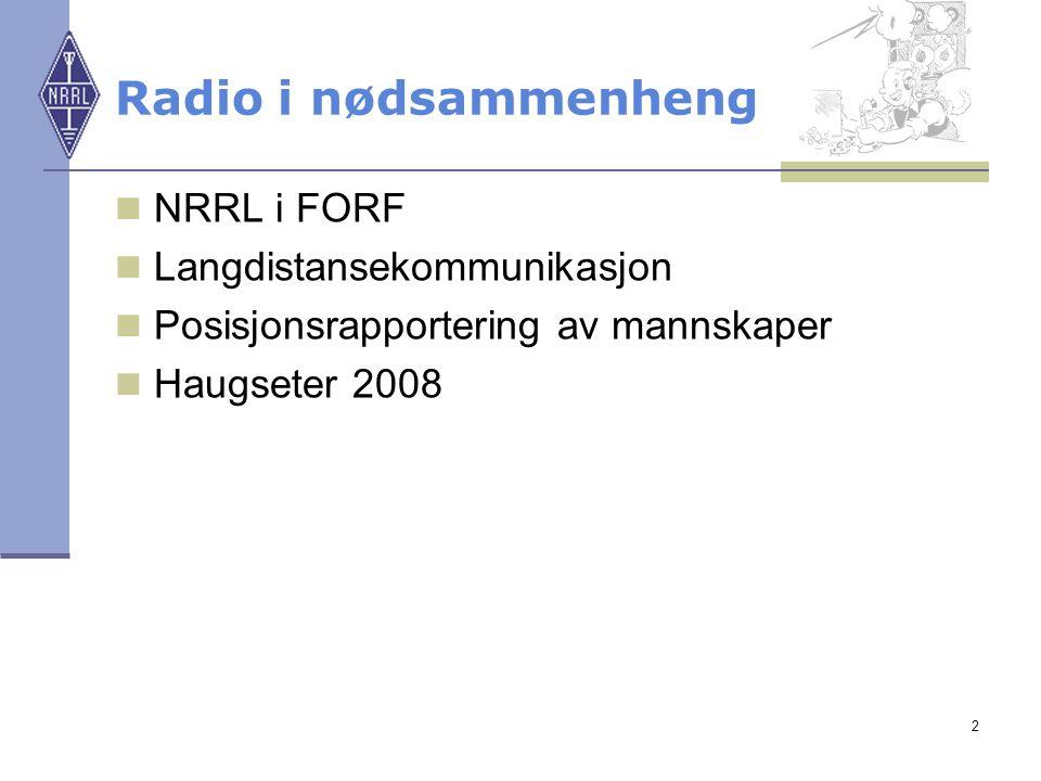 2  NRRL i FORF  Langdistansekommunikasjon  Posisjonsrapportering av mannskaper  Haugseter 2008 Radio i nødsammenheng