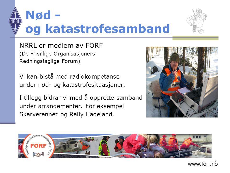 4 Nød - og katastrofesamband NRRL er medlem av FORF (De Frivillige Organisasjoners Redningsfaglige Forum) Vi kan bistå med radiokompetanse under nød-