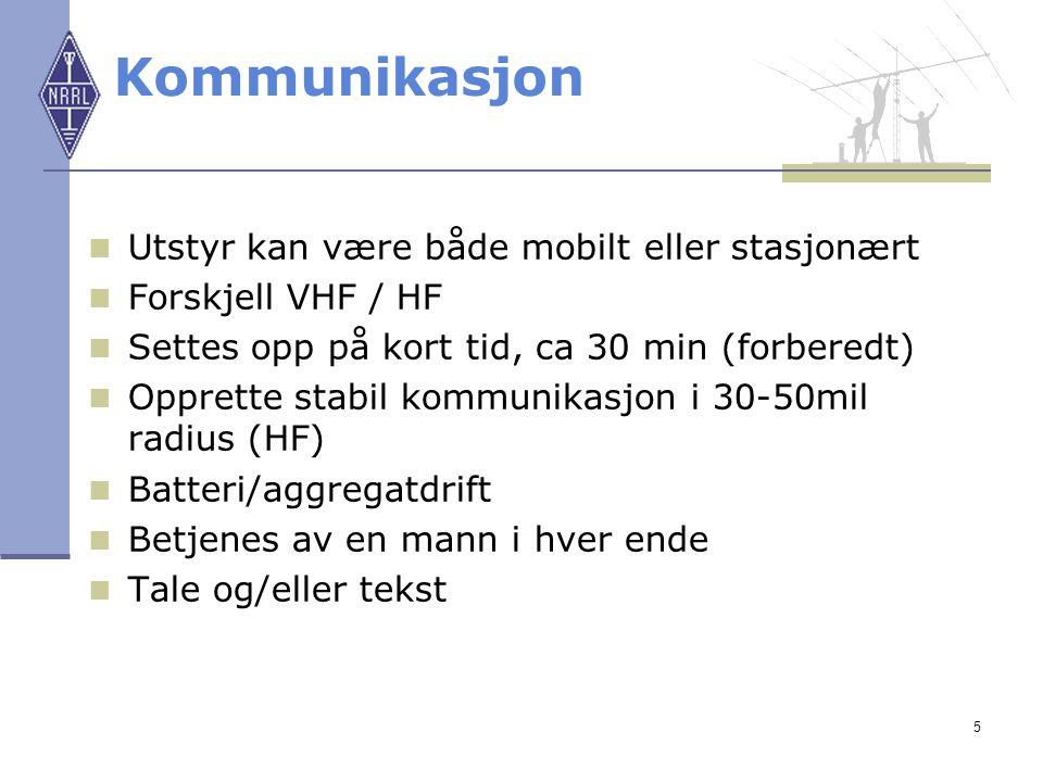 5  Utstyr kan være både mobilt eller stasjonært  Forskjell VHF / HF  Settes opp på kort tid, ca 30 min (forberedt)  Opprette stabil kommunikasjon