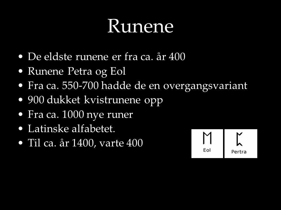 Runene •De eldste runene er fra ca. år 400 •Runene Petra og Eol •Fra ca. 550-700 hadde de en overgangsvariant •900 dukket kvistrunene opp •Fra ca. 100