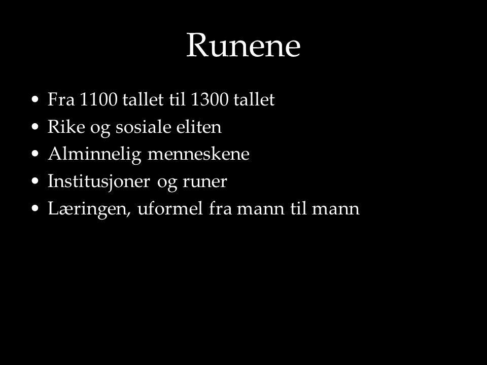 Runene •Fra 1100 tallet til 1300 tallet •Rike og sosiale eliten •Alminnelig menneskene •Institusjoner og runer •Læringen, uformel fra mann til mann