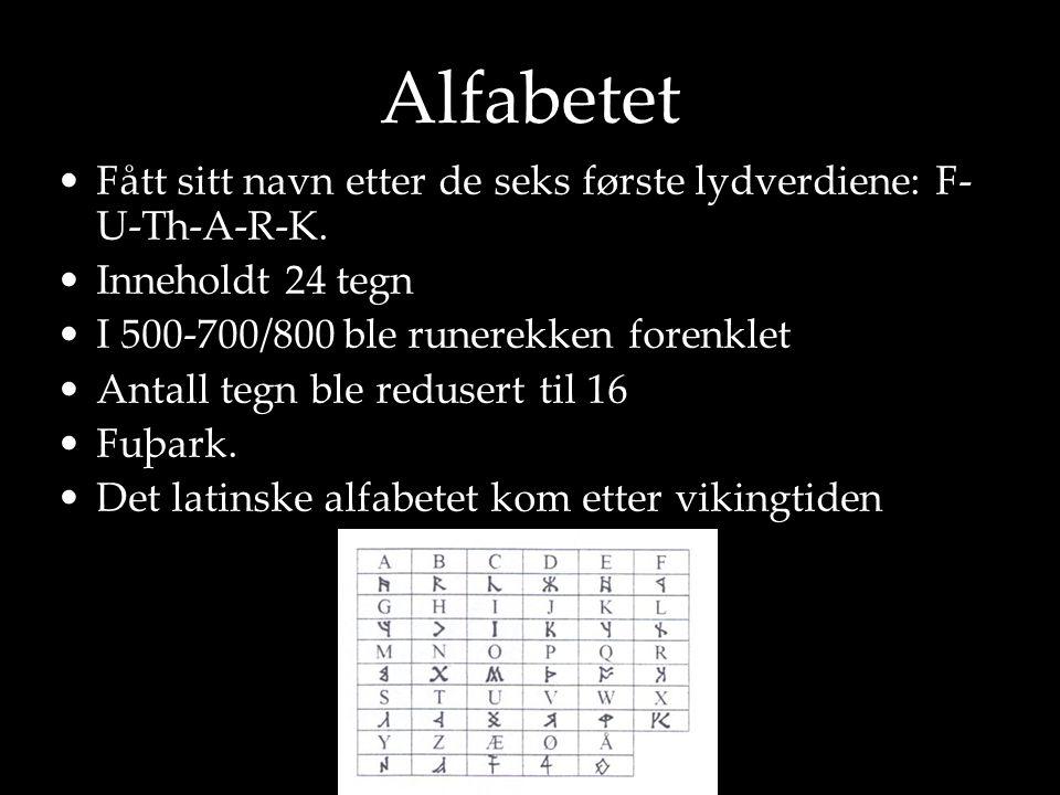 Alfabetet •Fått sitt navn etter de seks første lydverdiene: F- U-Th-A-R-K. •Inneholdt 24 tegn •I 500-700/800 ble runerekken forenklet •Antall tegn ble
