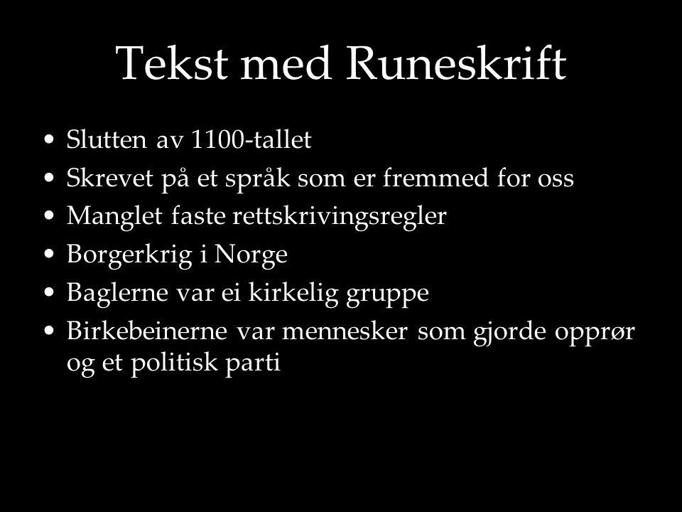 Tekst med Runeskrift •Slutten av 1100-tallet •Skrevet på et språk som er fremmed for oss •Manglet faste rettskrivingsregler •Borgerkrig i Norge •Bagle