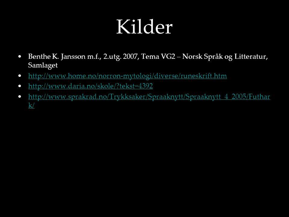 Kilder •Benthe K. Jansson m.f., 2.utg. 2007, Tema VG2 – Norsk Språk og Litteratur, Samlaget •http://www.home.no/norron-mytologi/diverse/runeskrift.htm