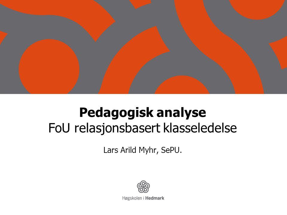 Pedagogisk analyse FoU relasjonsbasert klasseledelse Lars Arild Myhr, SePU.