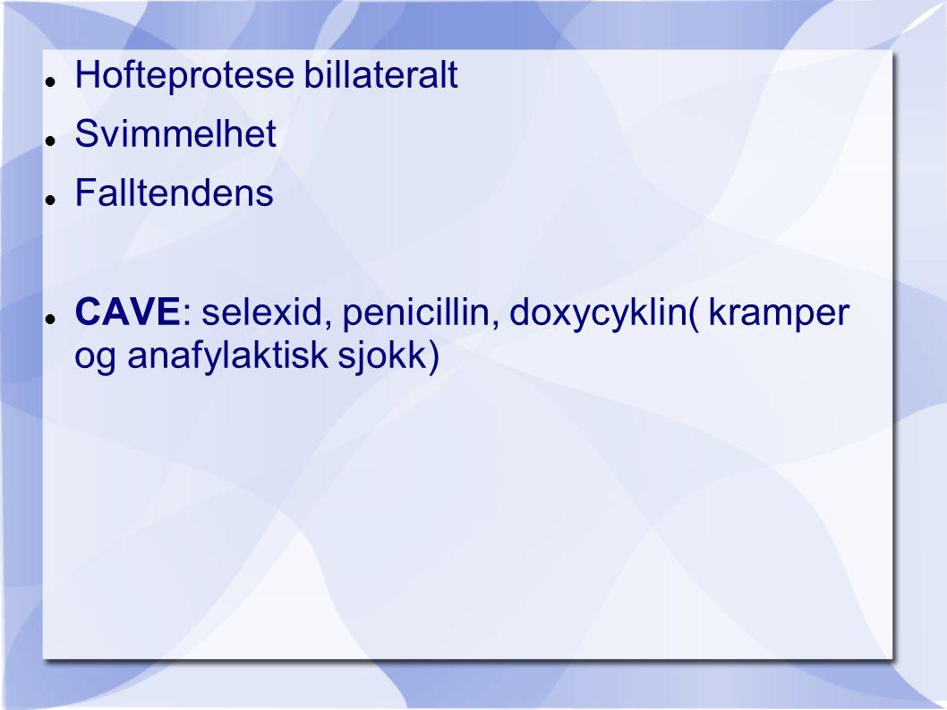  Hofteprotese billateralt  Svimmelhet  Falltendens  CAVE: selexid, penicillin, doxycyklin( kramper og anafylaktisk sjokk)