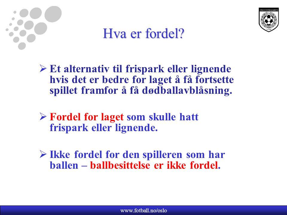 Hvordan angi fordel?  Alltid rope fordel .  Alltid bruke tegn www.fotball.no/oslo