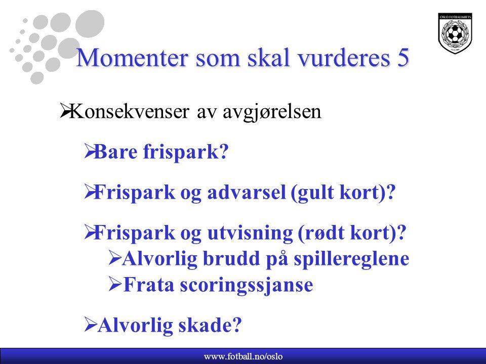www.fotball.no/oslo Viktig huskeregel  Utvisning  Normalt gir man ikke fordel hvis det skal være utvisning i situasjonen.