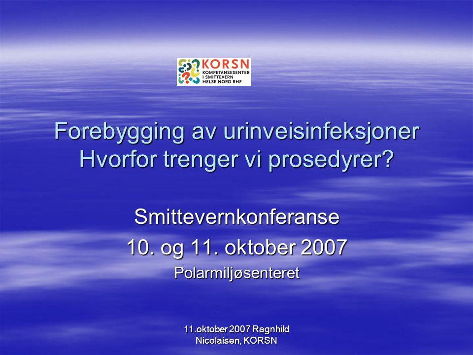 11.oktober 2007 Ragnhild Nicolaisen, KORSN Nosokomiale infeksjoner i helseinstitusjoner for eldre 52 % 22 % 4 %  Total prevalens vår 2007 var 6,7 %
