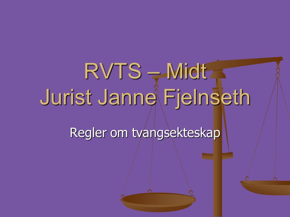 RVTS – Midt Jurist Janne Fjelnseth Regler om tvangsekteskap