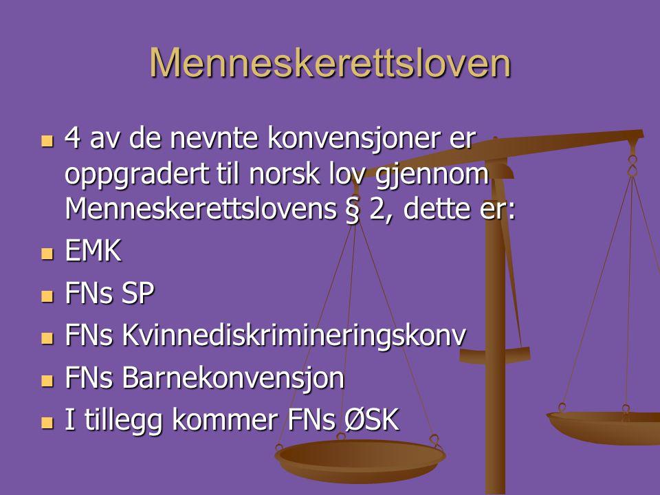 Menneskerettsloven  4 av de nevnte konvensjoner er oppgradert til norsk lov gjennom Menneskerettslovens § 2, dette er:  EMK  FNs SP  FNs Kvinnedis