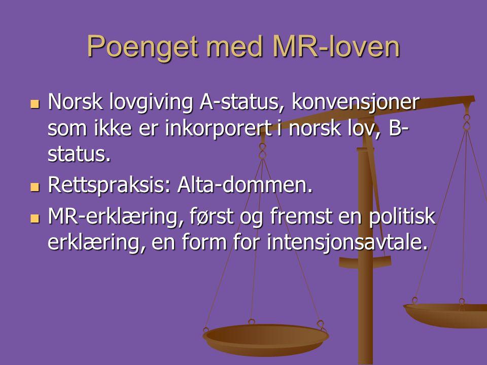 Poenget med MR-loven  Norsk lovgiving A-status, konvensjoner som ikke er inkorporert i norsk lov, B- status.  Rettspraksis: Alta-dommen.  MR-erklær