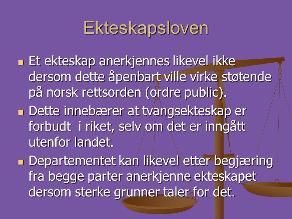 Ekteskapsloven  Et ekteskap anerkjennes likevel ikke dersom dette åpenbart ville virke støtende på norsk rettsorden (ordre public).  Dette innebærer