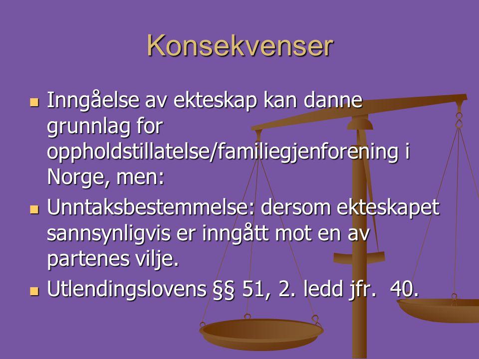 Konsekvenser  Inngåelse av ekteskap kan danne grunnlag for oppholdstillatelse/familiegjenforening i Norge, men:  Unntaksbestemmelse: dersom ekteskap