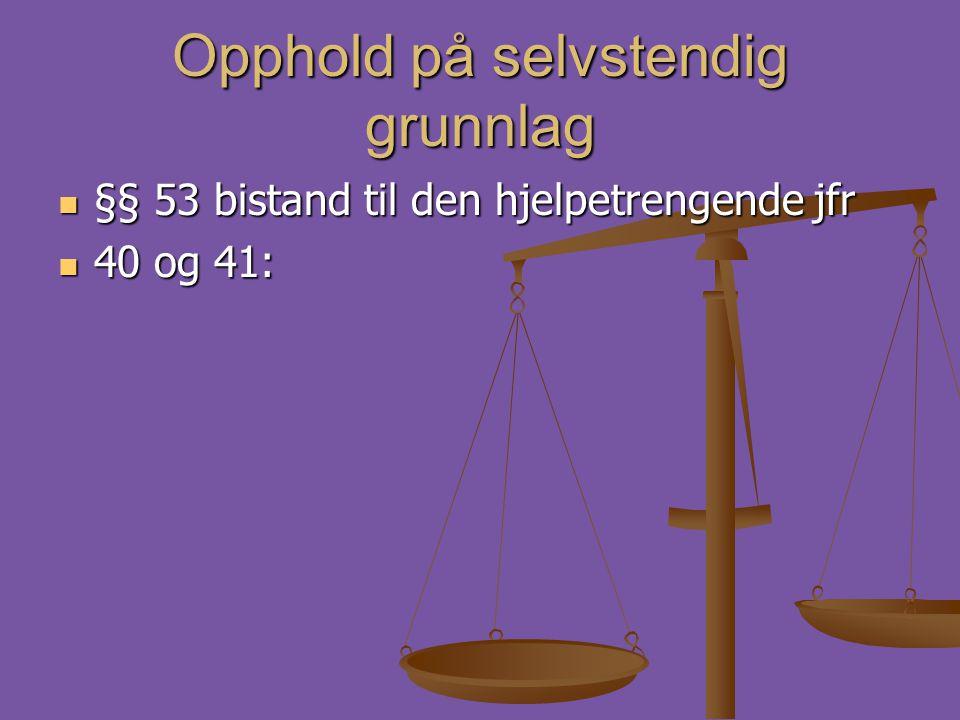 Opphold på selvstendig grunnlag  §§ 53 bistand til den hjelpetrengende jfr  40 og 41: