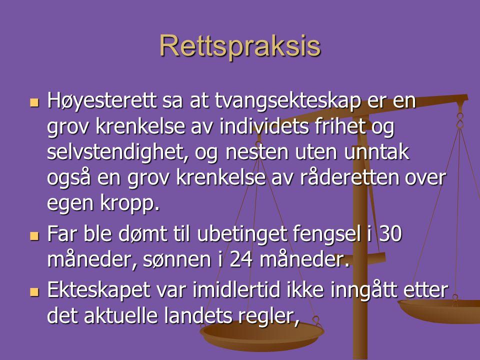 Rettspraksis  Høyesterett sa at tvangsekteskap er en grov krenkelse av individets frihet og selvstendighet, og nesten uten unntak også en grov krenke
