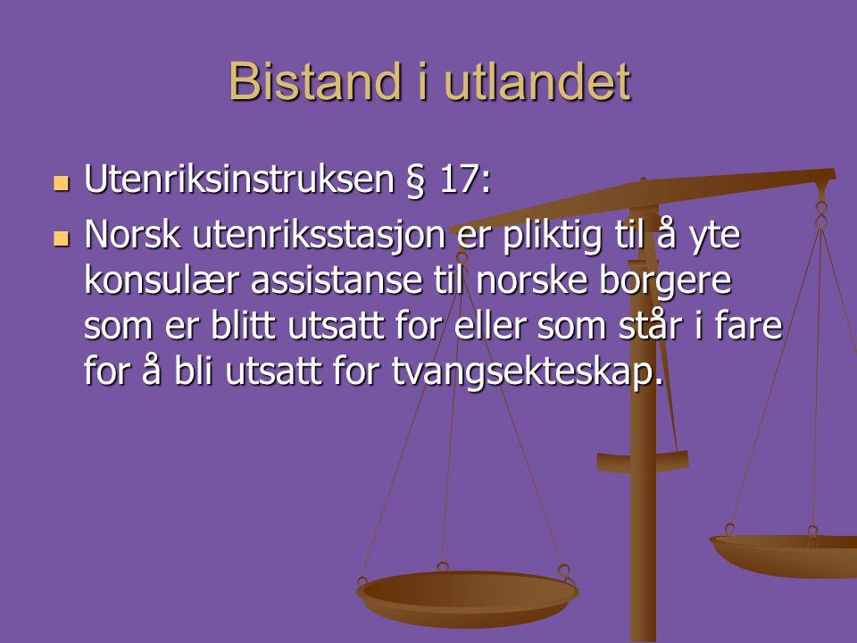 Bistand i utlandet  Utenriksinstruksen § 17:  Norsk utenriksstasjon er pliktig til å yte konsulær assistanse til norske borgere som er blitt utsatt