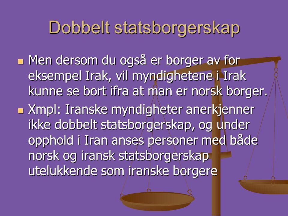 Dobbelt statsborgerskap  Men dersom du også er borger av for eksempel Irak, vil myndighetene i Irak kunne se bort ifra at man er norsk borger.  Xmpl