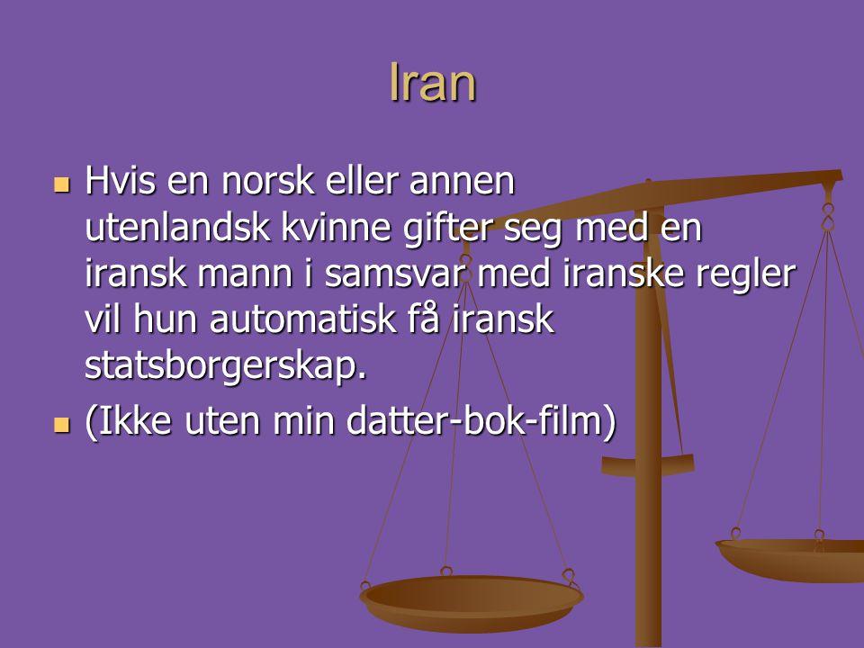 Iran  Hvis en norsk eller annen utenlandsk kvinne gifter seg med en iransk mann i samsvar med iranske regler vil hun automatisk få iransk statsborger