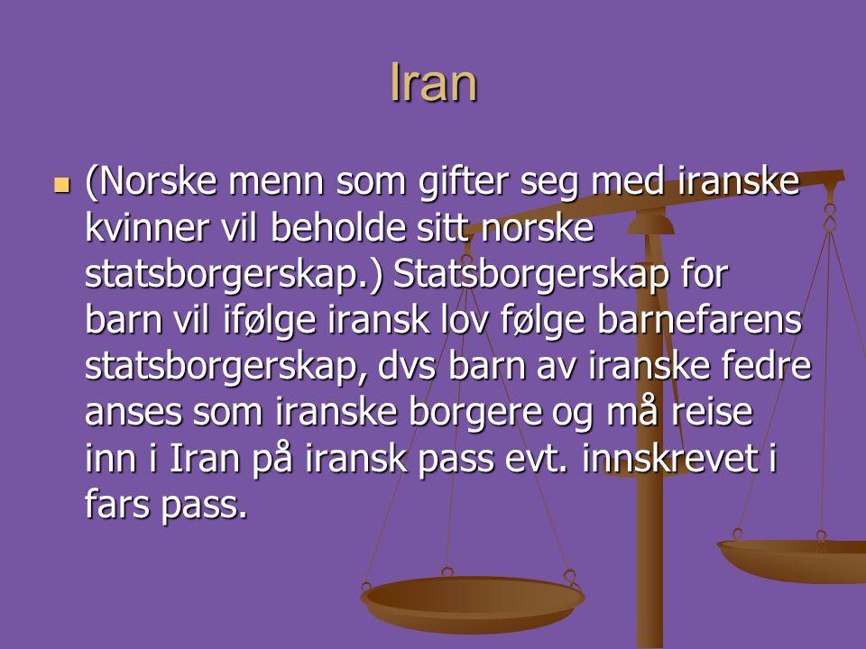 Iran  (Norske menn som gifter seg med iranske kvinner vil beholde sitt norske statsborgerskap.) Statsborgerskap for barn vil ifølge iransk lov følge