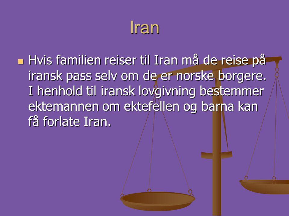 Iran  Hvis familien reiser til Iran må de reise på iransk pass selv om de er norske borgere. I henhold til iransk lovgivning bestemmer ektemannen om