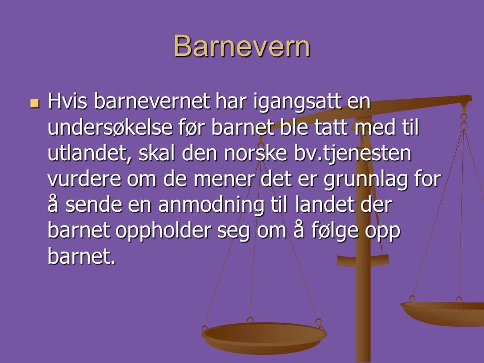 Barnevern  Hvis barnevernet har igangsatt en undersøkelse før barnet ble tatt med til utlandet, skal den norske bv.tjenesten vurdere om de mener det