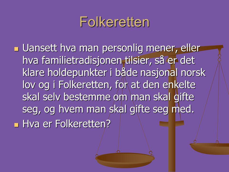 Folkeretten  Uansett hva man personlig mener, eller hva familietradisjonen tilsier, så er det klare holdepunkter i både nasjonal norsk lov og i Folke