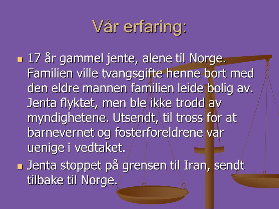 Vår erfaring:  17 år gammel jente, alene til Norge. Familien ville tvangsgifte henne bort med den eldre mannen familien leide bolig av. Jenta flyktet