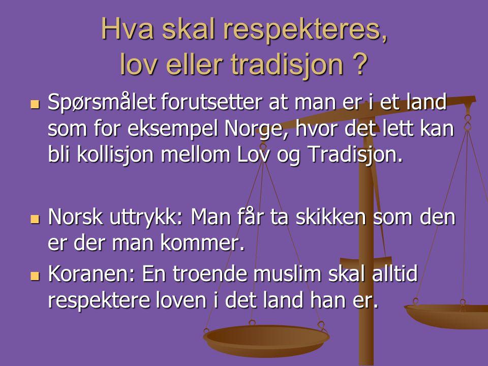 Hva skal respekteres, lov eller tradisjon ?  Spørsmålet forutsetter at man er i et land som for eksempel Norge, hvor det lett kan bli kollisjon mello