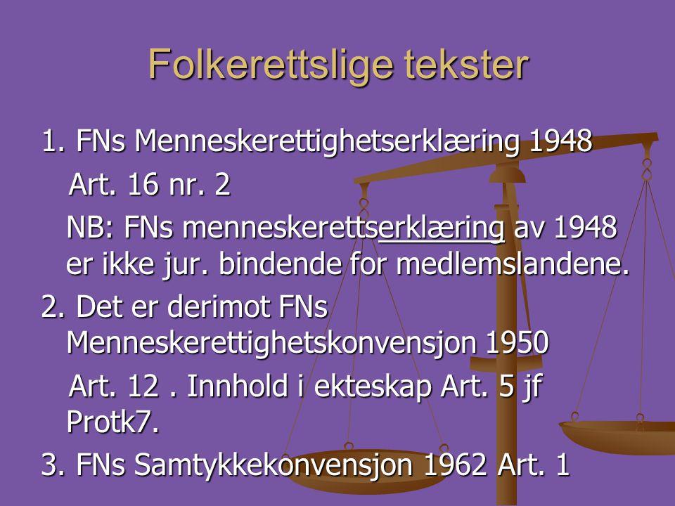 Folkerettslige tekster 1. FNs Menneskerettighetserklæring 1948 Art. 16 nr. 2 Art. 16 nr. 2 NB: FNs menneskerettserklæring av 1948 er ikke jur. bindend