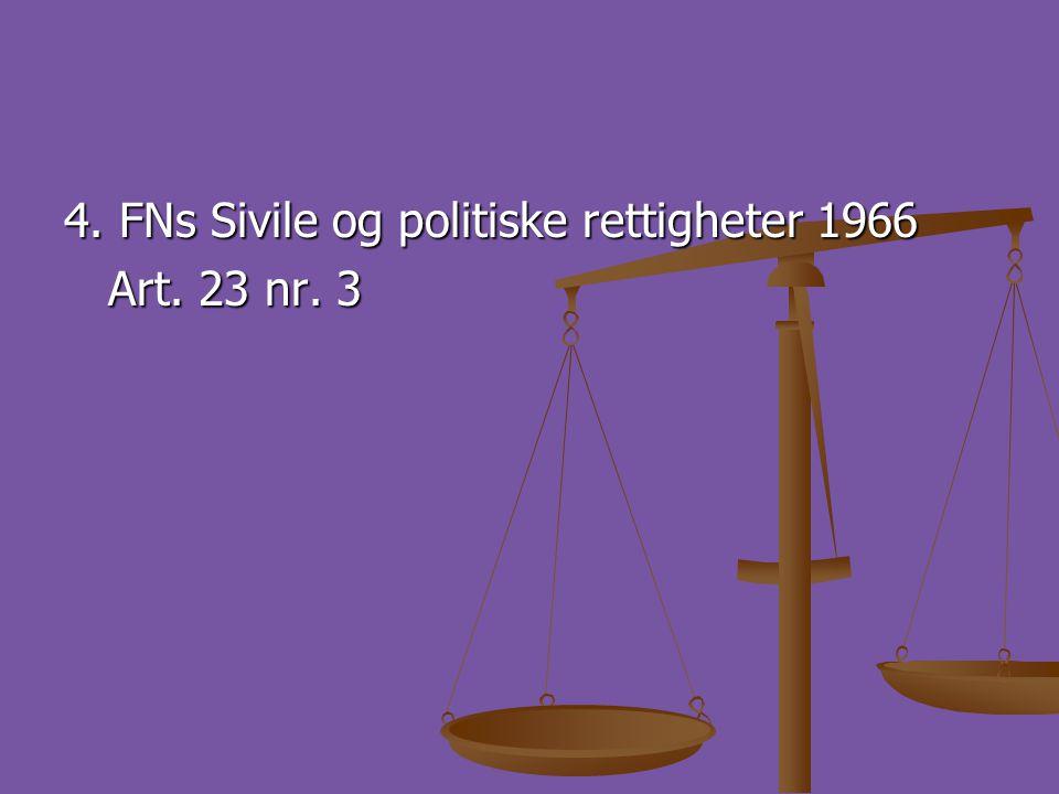 4. FNs Sivile og politiske rettigheter 1966 Art. 23 nr. 3 Art. 23 nr. 3