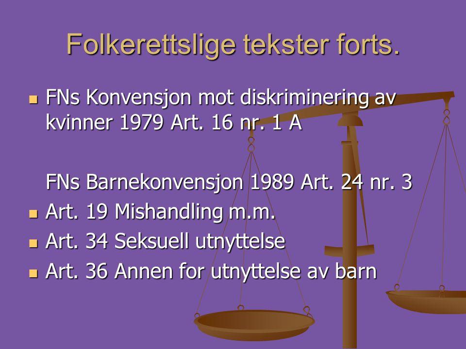 Folkerettslige tekster forts.  FNs Konvensjon mot diskriminering av kvinner 1979 Art. 16 nr. 1 A FNs Barnekonvensjon 1989 Art. 24 nr. 3  Art. 19 Mis