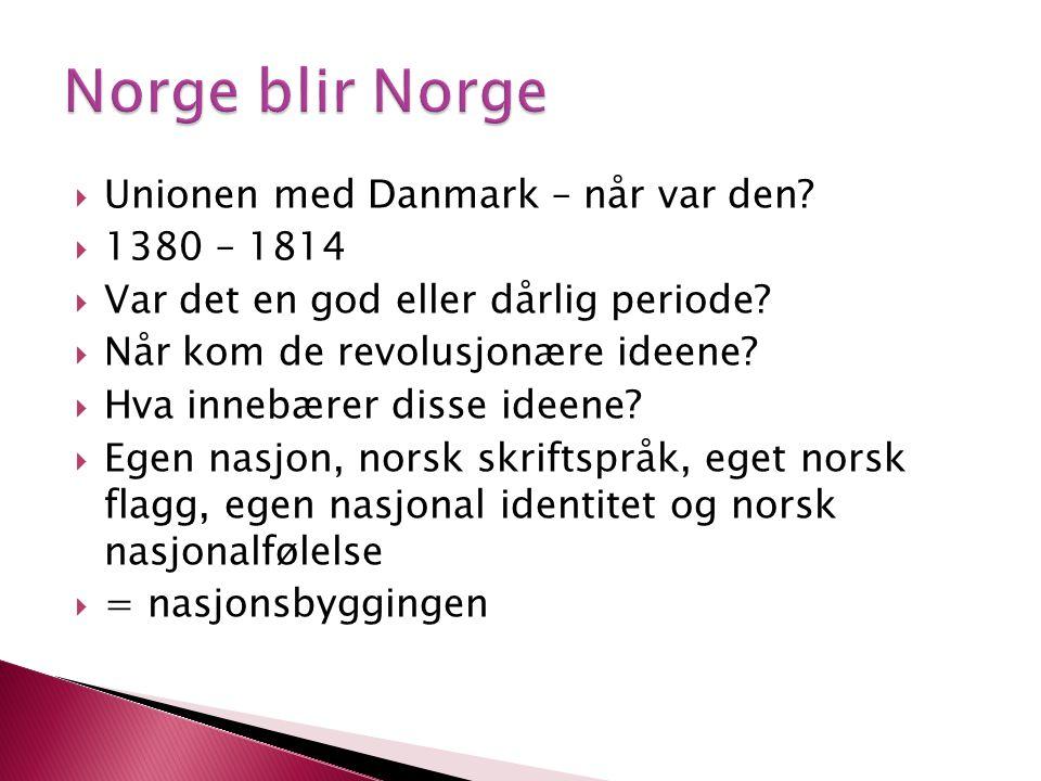  Unionen med Danmark – når var den?  1380 – 1814  Var det en god eller dårlig periode?  Når kom de revolusjonære ideene?  Hva innebærer disse ide