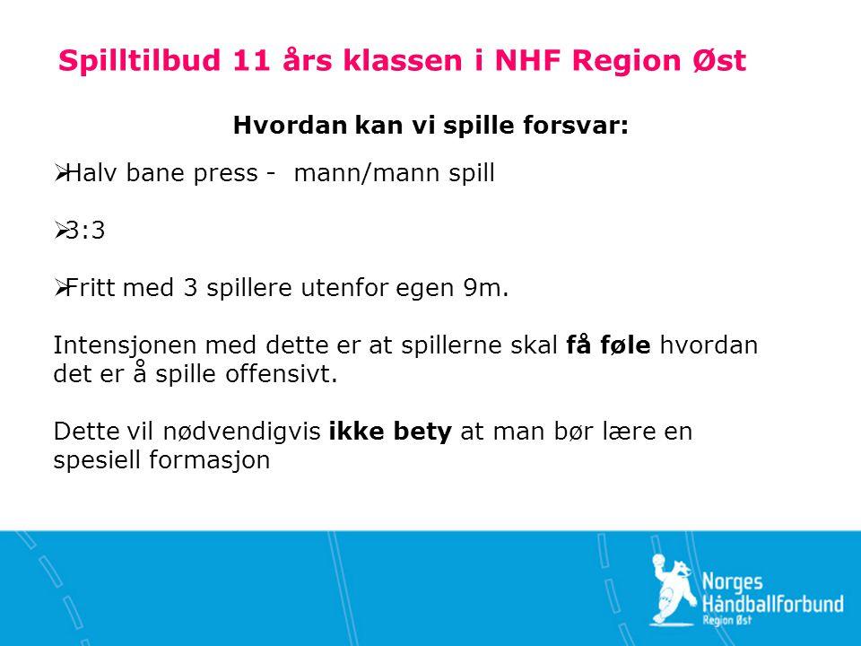 Spilltilbud 11 års klassen i NHF Region Øst Hvordan kan vi spille forsvar:  Halv bane press - mann/mann spill  3:3  Fritt med 3 spillere utenfor egen 9m.