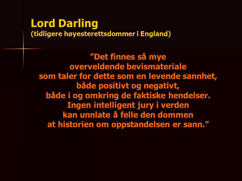 """Lord Darling (tidligere høyesterettsdommer i England) """"Det finnes så mye overveldende bevismateriale som taler for dette som en levende sannhet, både"""
