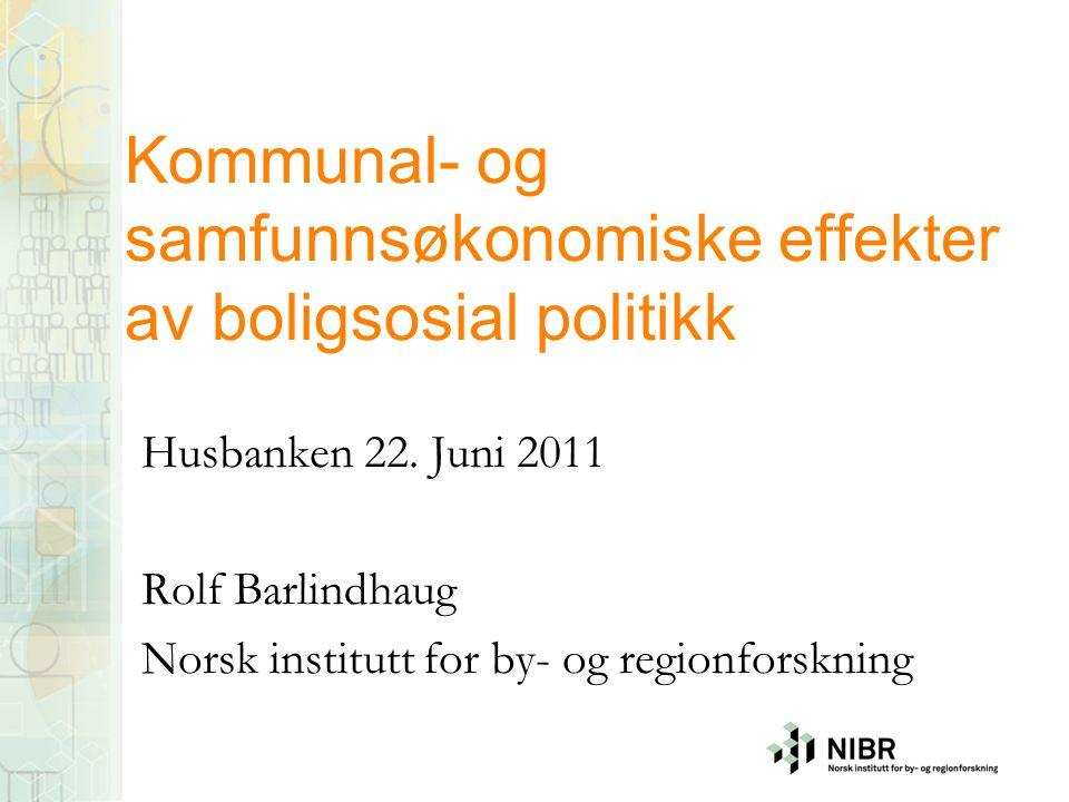 Kommunal- og samfunnsøkonomiske effekter av boligsosial politikk Husbanken 22.