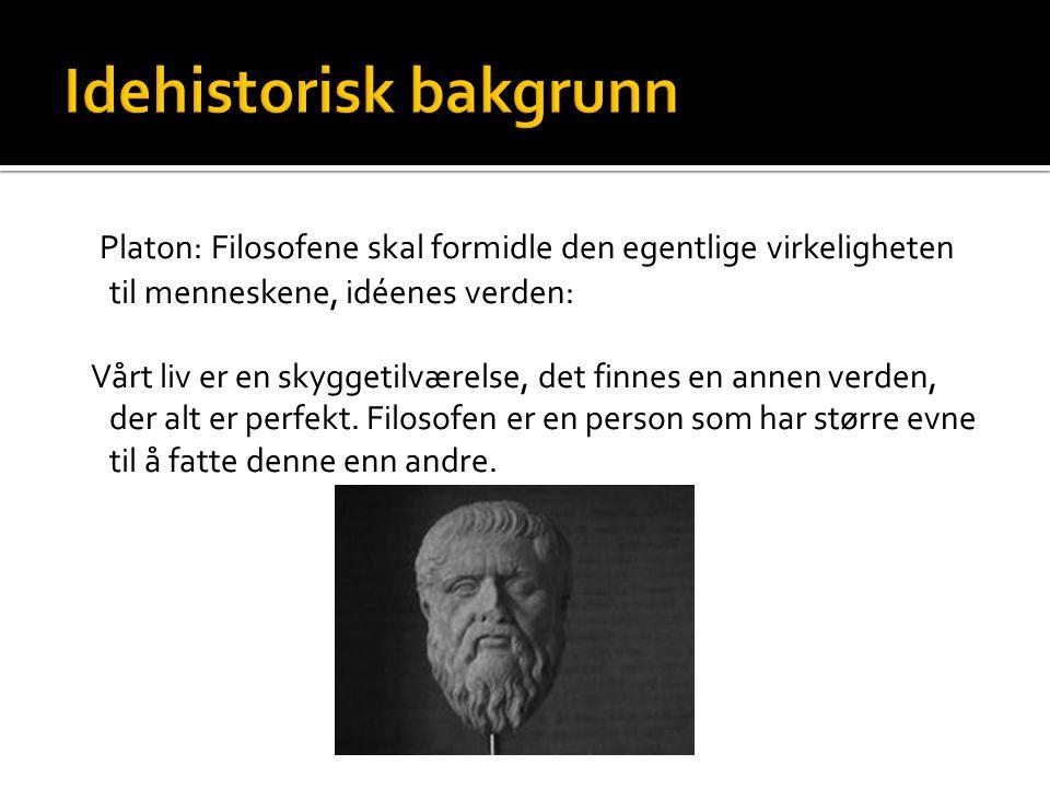 Platon: Filosofene skal formidle den egentlige virkeligheten til menneskene, idéenes verden: Vårt liv er en skyggetilværelse, det finnes en annen verd