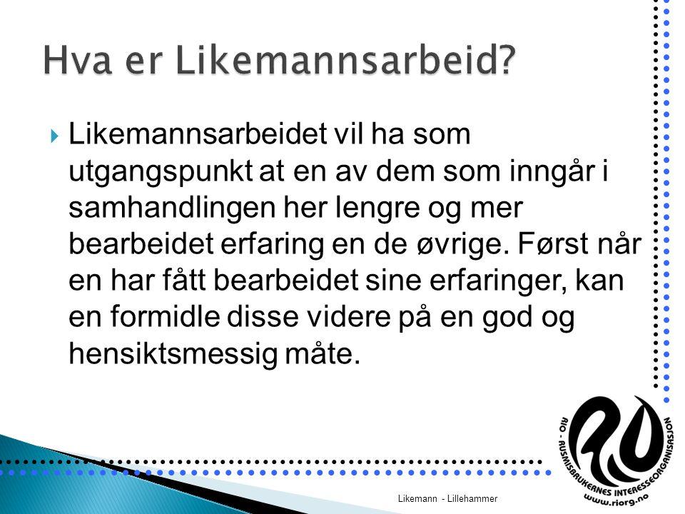  Likemannsarbeid bør være en grunnleggende aktivitet i alle brukerorganisasjoner  Likemannsarbeid krever en særskilt organisering  Likemannsarbeidet er målrettet  Likemannsarbeidet er i kontinuerlig utvikling i takt med brukernes opplevde behov Likemann - Lillehammer
