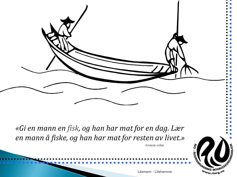 «Gi en mann en fisk, og han har mat for en dag. Lær en mann å fiske, og han har mat for resten av livet.» Kinesisk ordtak Likemann - Lillehammer