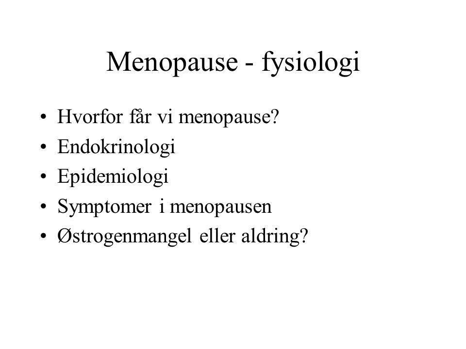 •Hetetokter –Forstyrrelse av den sentrale termostaten •Forandringer i genitalia –Tørrhet i vagina –Urininkontinens.
