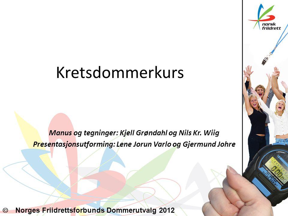Kretsdommerkurs Manus og tegninger: Kjell Grøndahl og Nils Kr. Wiig Presentasjonsutforming: Lene Jorun Varlo og Gjermund Johre 1   Norges Friidretts