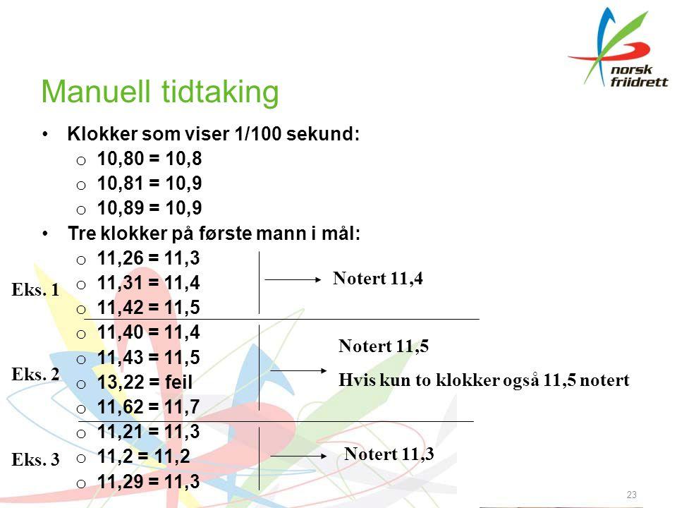 Manuell tidtaking •Klokker som viser 1/100 sekund: o 10,80 = 10,8 o 10,81 = 10,9 o 10,89 = 10,9 •Tre klokker på første mann i mål: o 11,26 = 11,3 o 11