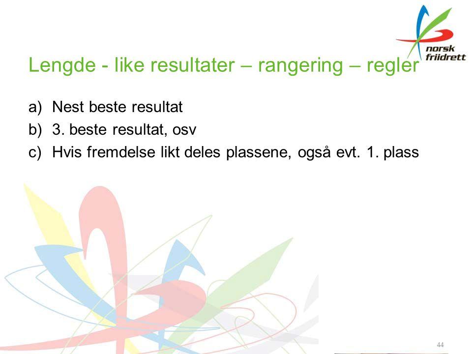 Lengde - like resultater – rangering – regler a)Nest beste resultat b)3. beste resultat, osv c)Hvis fremdelse likt deles plassene, også evt. 1. plass