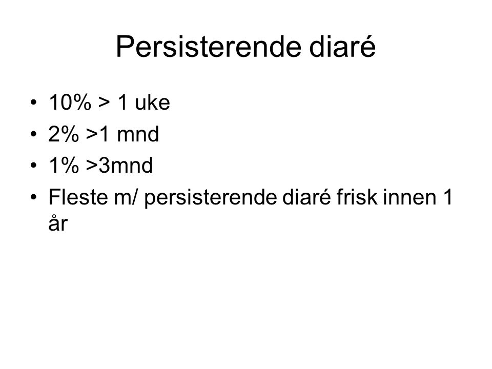Persisterende diaré •10% > 1 uke •2% >1 mnd •1% >3mnd •Fleste m/ persisterende diaré frisk innen 1 år