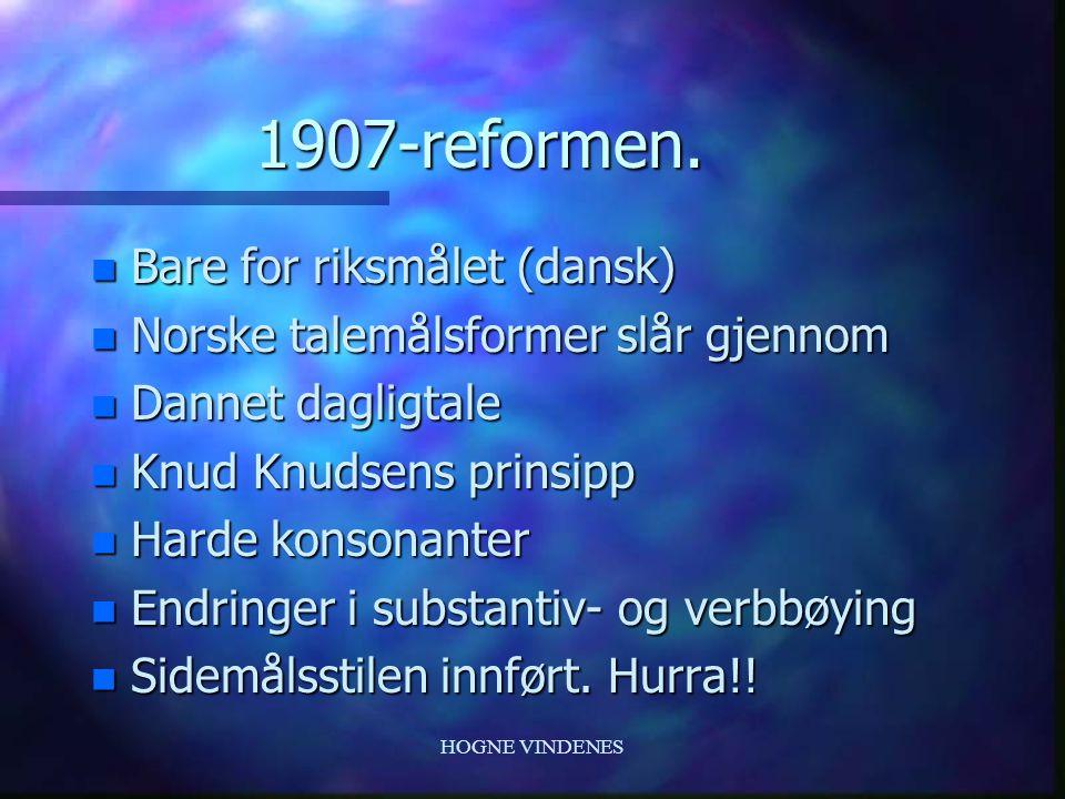 HOGNE VINDENES Språkhistorie 1900 - 2007 n Kaotisk situasjon for skriftspråket n Reformer: 1907, 1917, 1938, 1959, 1981, 2005 n Tilnærming til talemål