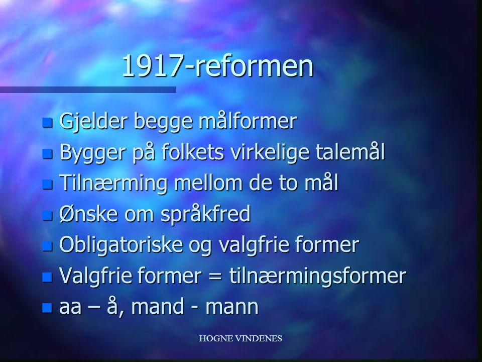 HOGNE VINDENES 1907-reformen. n Bare for riksmålet (dansk) n Norske talemålsformer slår gjennom n Dannet dagligtale n Knud Knudsens prinsipp n Harde k