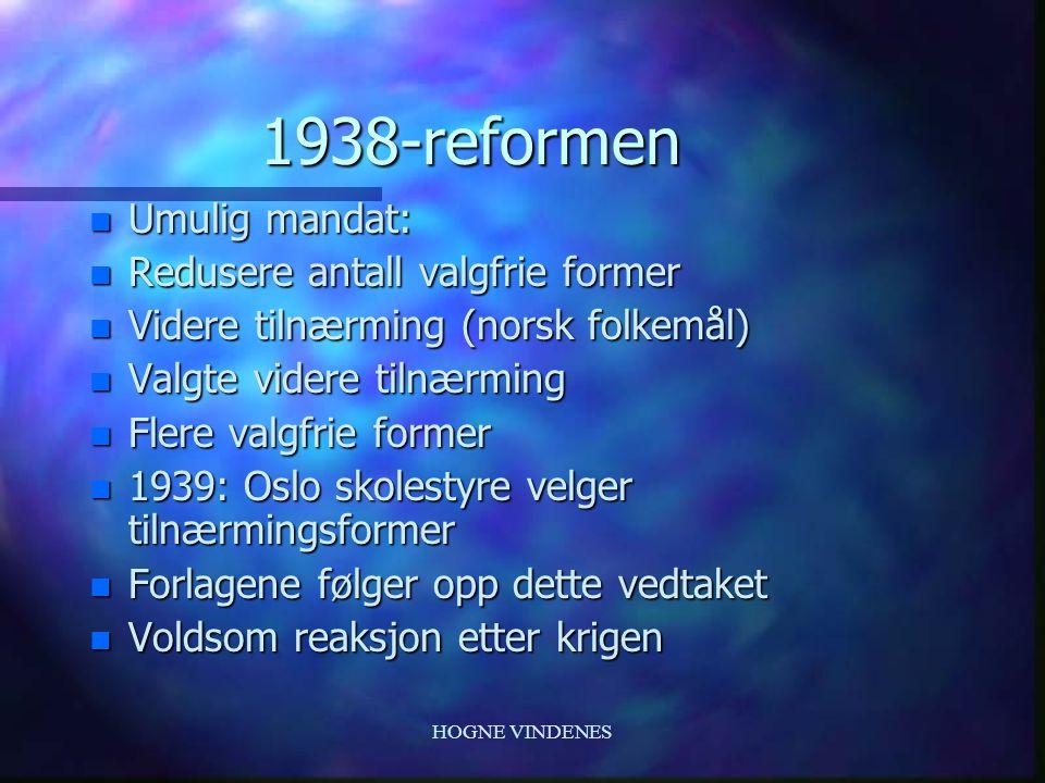 HOGNE VINDENES 1917-reformen n Gjelder begge målformer n Bygger på folkets virkelige talemål n Tilnærming mellom de to mål n Ønske om språkfred n Obli