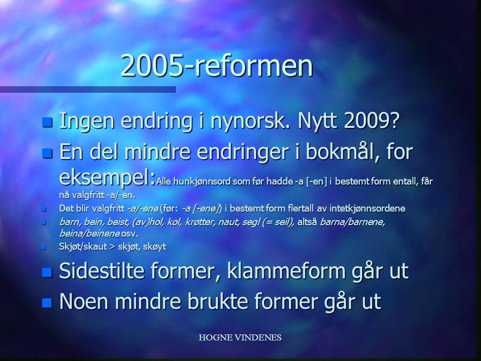 HOGNE VINDENES 2005-reformen n Ingen endring i nynorsk.