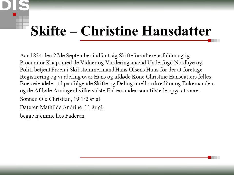 Skifte – Christine Hansdatter Aar 1834 den 27de September indfant sig Skifteforvalterens fuldmægtig Procurator Knap, med de Vidner og Vurderingsmænd U